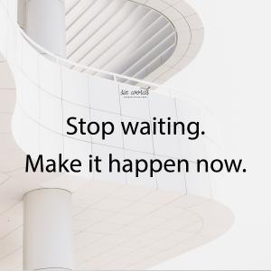 stop waiting, six word story - six words communication