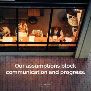 assumptions, six word story - six words communication
